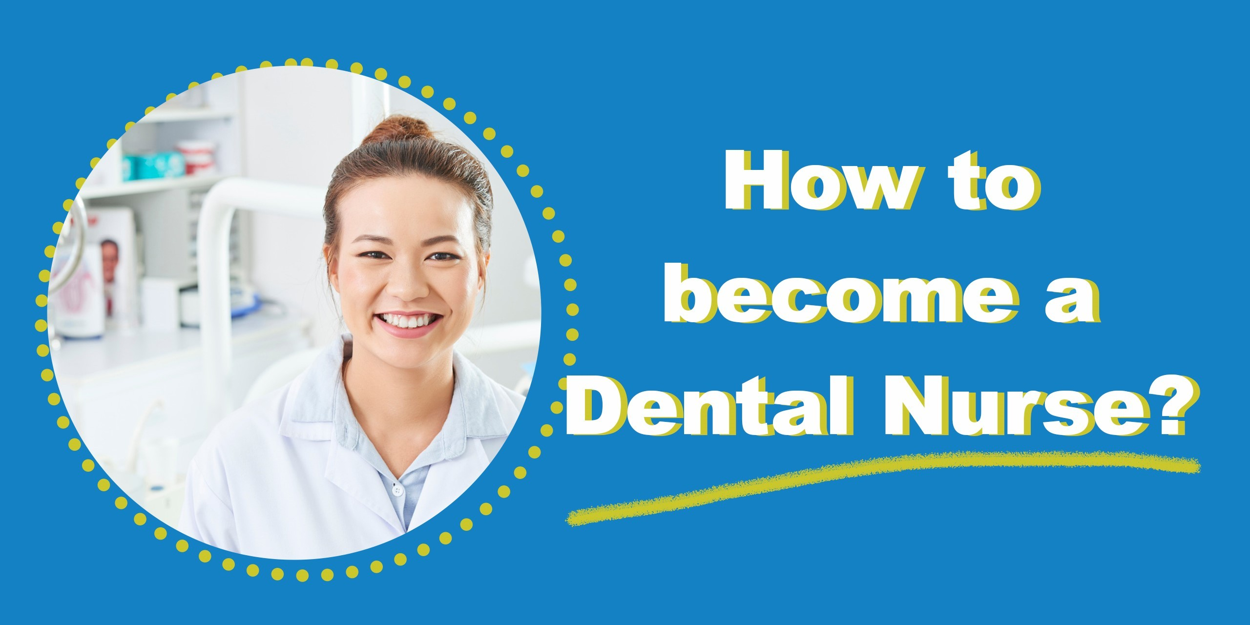 Step-by-Step Guide on how to become a Qualified Dental Nurse